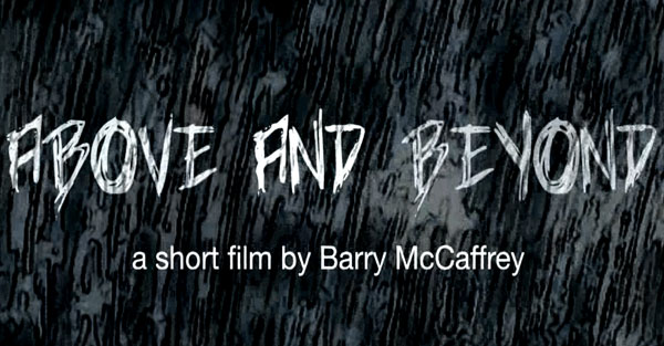 click to play my short film 'Above and Beyond' by Barry McCaffrey